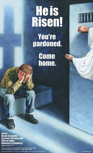 He Is Risen! You're Pardoned. Come home.